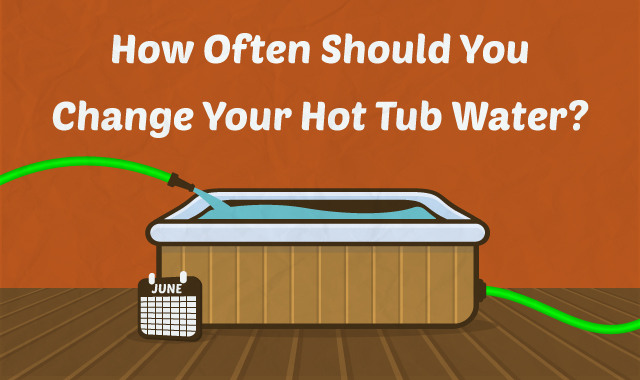 How Often Should I Change My Hot Tub Water